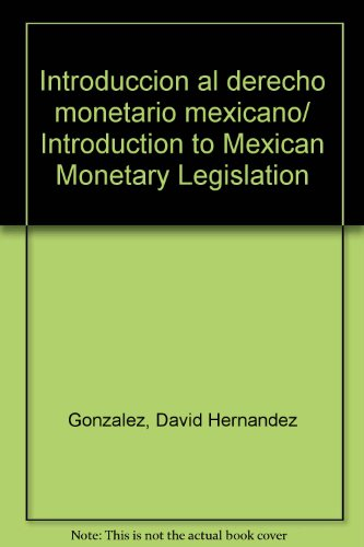 Introduccion al derecho monetario mexicano/ Introduction to Mexican Monetary Legislation por David Hernandez Gonzalez