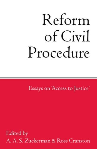 """Reform of Civil Procedure: Essays on """"Access to Justice"""""""