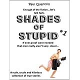 Shades of Stupid #1: A rude, crude and hilarious collection of true stories (English Edition)