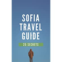 Sofia 25 Secrets - The Locals Travel Guide  For Your Trip to Sofia 2017 (  Bulgaria ): Skip the tourist traps and explore like a local : Where to Go, Eat & Party in Sofia 2017 (English Edition)