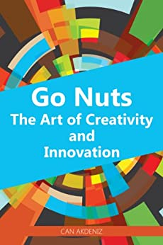 Go Nuts: The Art of Creativity and Innovation: with examples of creativity from various different industries, from writing to business, charity to music ... Business Books Book 4) (English Edition) par [Akdeniz, Can]