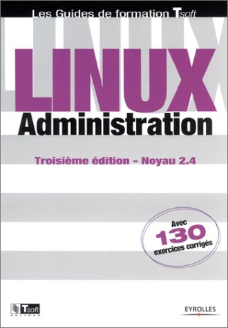Linux : Administration (avec 130 exercices corrigés)