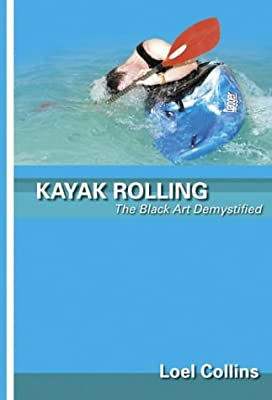 Kayak Rolling: The Black Art Demystified by Pesda Press