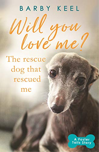 Will You Love Me? The Rescue Dog that Rescued Me: A Foster Tails Story (English Edition)