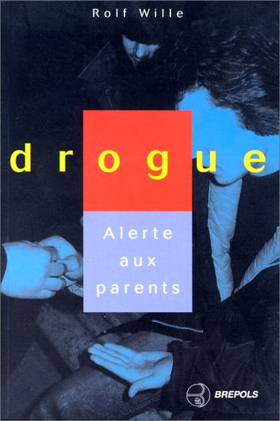 DROGUE. Alerte aux parents par Rolf Wille