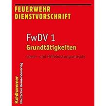 Grundtätigkeiten - Lösch- und Hilfeleistungseinsatz: FwDV 1 (Feuerwehrdienstvorschriften (FWDV))