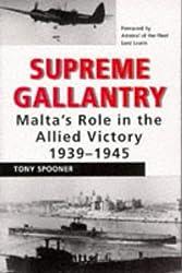 Supreme Gallantry: Malta's Role in Allied Victory, 1939-45