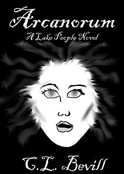 Arcanorum: A Lake People Novel by [Bevill, C.L.]