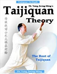 Taijiquan Theory of Dr.Yang, Jwing-Ming: The Root of Taijiquan