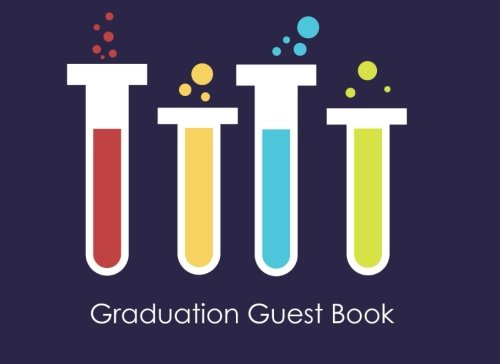 Graduation Guest Book: Class of 2018 Graduation Sign in Book with Chemistry Test Tubes for Bio Science Majors por Cute Celebratory Creations N Things