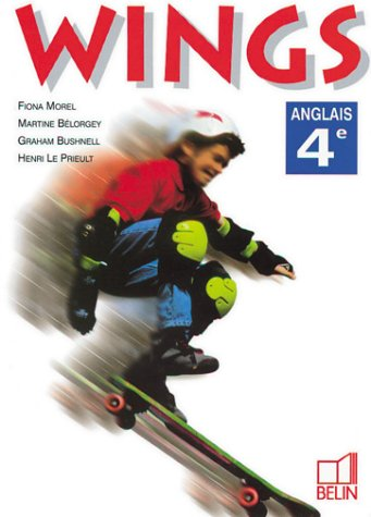Anglais 4ème Wings par Graham Bushnell, Henri Le Prieult, Fiona Morel, Martine Bélorgey