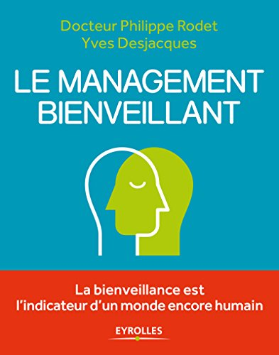 Le management bienveillant: La bienveillance est l'indicateur d'un monde encore humain par Yves Desjacques