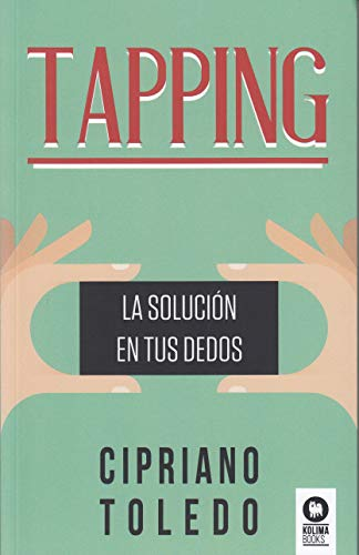 Tapping: La solución en tus dedos por Cipriano Toledo García