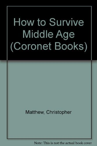 how-to-survive-middle-age-coronet-books-by-christopher-matthew-1987-11-01