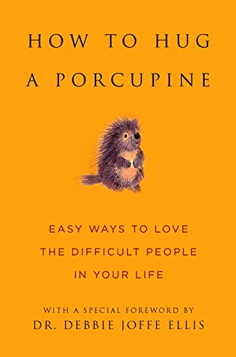 how-to-hug-a-porcupine-easy-ways-to-love-the-difficult-people-in-your-life