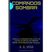 Comandos Sombra: dedicado a la Remesa Años 83/84 de Infantes de Marina del CIMEFOR NAVAL, en la República del Paraguay