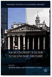 An Economist\'s Guide to Economic History (Palgrave Studies in Economic History)