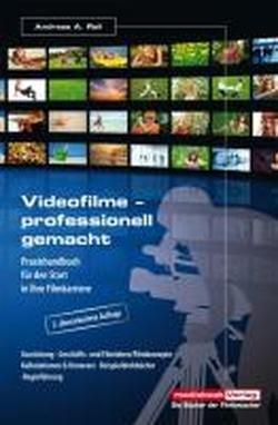 Videofilme ... professionell gemacht: Praxishandbuch für den Start in Ihre Filmkarriere. Ausrüstung Geschäfts- und Filmideen/Filmkonzept & Honorare  Beispieldrehbücher  Regieführung (Bücher In Filme Gemacht)
