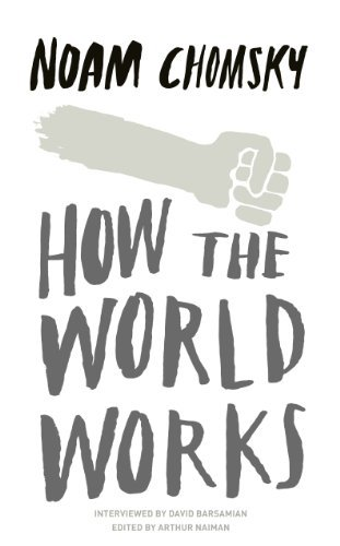 How the World Works by Noam Chomsky (2011-10-13)