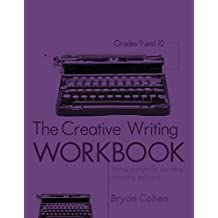 The Creative Writing Workbook, Grades 9-10: Writing Prompts for Journaling, Storytelling and More (The Writing Prompts Workbook Series 21) (English Edition)