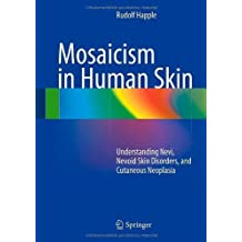 Mosaicism in Human Skin: Understanding Nevi, Nevoid Skin Disorders, and Cutaneous Neoplasia 2014 Edition by Happle, Rudolf (2013) Hardcover