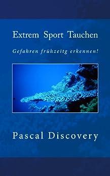 Extrem Sport Tauchen (Tauchsporterfahrungen und Anleitungen)