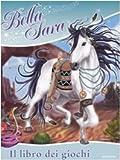 Scarica Libro Il libro dei giochi Bella Sara Ediz illustrata (PDF,EPUB,MOBI) Online Italiano Gratis