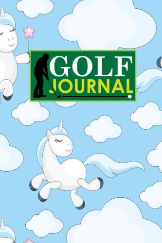 Golf Journal: Golf Clubs Yardage Chart, Golf Score Pad, Golf Log, Golf Yardage Paper, Cute Unicorns Cover