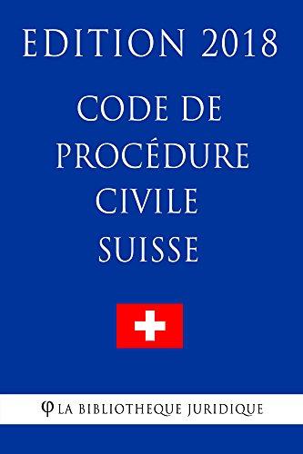 Code de procédure civile suisse - Edition 2018 par La Bibliothèque Juridique
