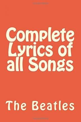 The Beatles. Complete Lyrics Of All Songs descarga pdf epub mobi fb2