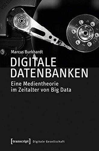 Digitale Datenbanken: Eine Medientheorie im Zeitalter von Big Data (Digitale Gesellschaft)