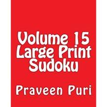 Volume 15 Large Print Sudoku: Fun, Large Print Sudoku Puzzles