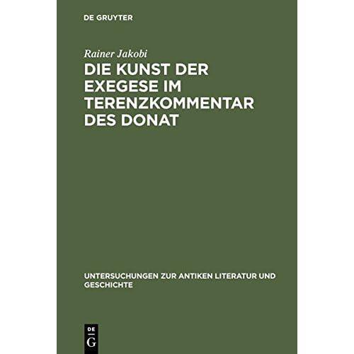 Die Kunst Der Exegese Im Terenzkommentar Des Donat (Untersuchungen Zur Antiken Literatur Und Geschichte) (German Edition) by Rainer Jakobi (1996-08-22)