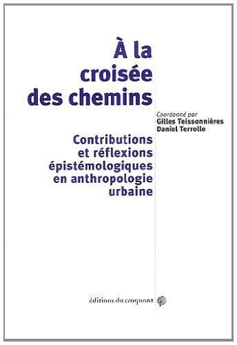 A la croise des chemins : Contributions et rflexions pistmologiques en anthropologie urbaine