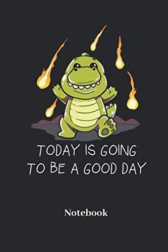 Preisvergleich Produktbild Today Is Going To Be A Good Day Notebook: Liniertes Notizbuch für Dinosaurier,  Urzeit und Fossilien Fans - Notizheft,  Klatte für Männer,  Frauen und Kinder