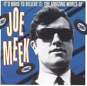 It's Hard to Believe It - The Amazing World of Joe Meek [IMPORT]