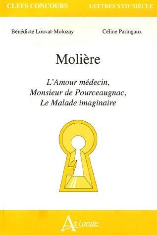 Molière : L'Amour médecin, Monsieur de Pourceaugnac, Le Malade imaginaire