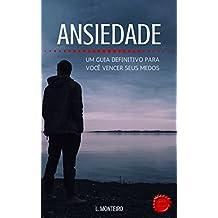 Ansiedade: Um Guia Definitivo para Você Vencer seus Medos (Portuguese Edition)
