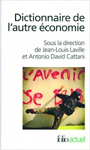 Dictionnaire de l'autre économie de Jean-Louis Laville (Sous la direction de),Antonio David Cattani (Sous la direction de) ( 5 octobre 2006 )