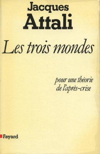 Les Trois Mondes : pour une théorie de l'après-crise (Essais)
