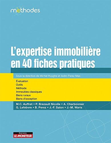 L'expertise immobilière en 40 fiches pratiques: Évaluation - Outils - Méthodes - Immeubles classiques - Biens ruraux - Biens d exception