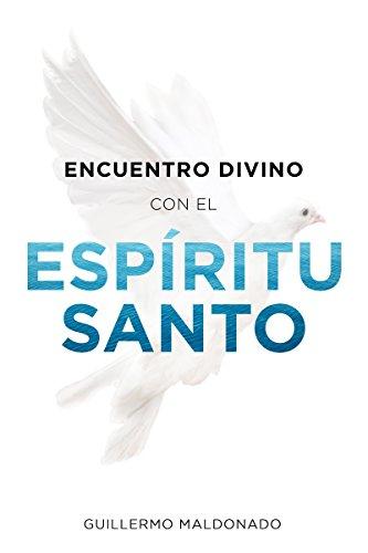 Encuentro Divino Con El Espiritu Santo por Guillermo Maldonado