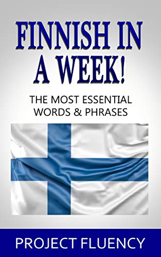 Finnish : Learn Finnish in a Week! The Most Essential Words & Phrases in Finnish!: The Ultimate Phrasebook for Finnish Language Beginners  (Learn Finnish, ... Finnish Language) (English Edition)