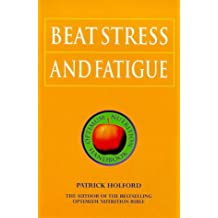 Beat Stress and Fatigue: The Drug-free Guide to De-stressing and Raising Your Energy Levels (Optimum Nutrition Handbook)