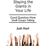 Slay the Giants in Your Life: Good Questions Have Small Groups Talking (English Edition)