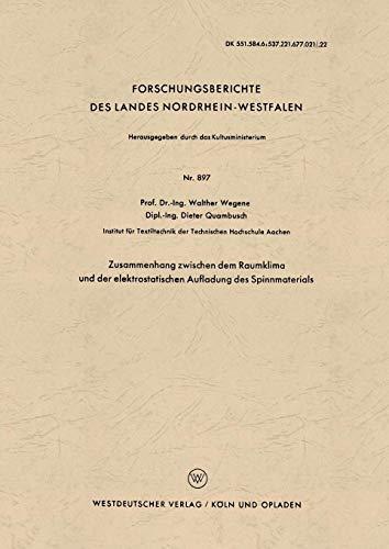 Zusammenhang zwischen dem Raumklima und der elektrostatischen Aufladung des Spinnmaterials (Forschungsberichte des Landes Nordrhein-Westfalen) (German ... Landes Nordrhein-Westfalen (897), Band 897)