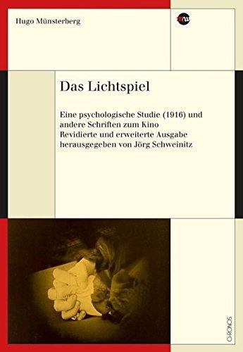 Das Lichtspiel: Eine psychologische Studie (1916) und andere Schriften zum Kino. Revidierte und erweiterte Ausgabe (Medienwandel - Medienwechsel - Medienwissen)