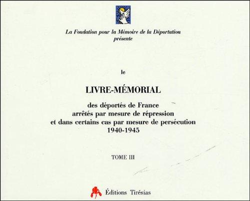 Livre-Mémorial des déportés de France arrêtés par mesure de répression et dans certains cas par mesure de persécution 1940-1945 : 4 volumes par Fondation Mémoire Déportation