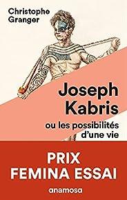 Joseph Kabris, ou les possibilités d'une vie 1780-1822 - Prix Femina Essai