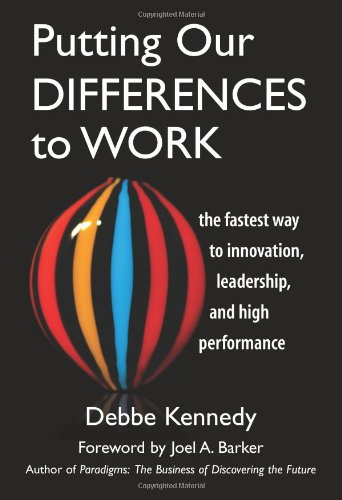 Putting Our Differences to Work. The Fastest Way to Innovation, Leadership and High Performance. (Bk Business)